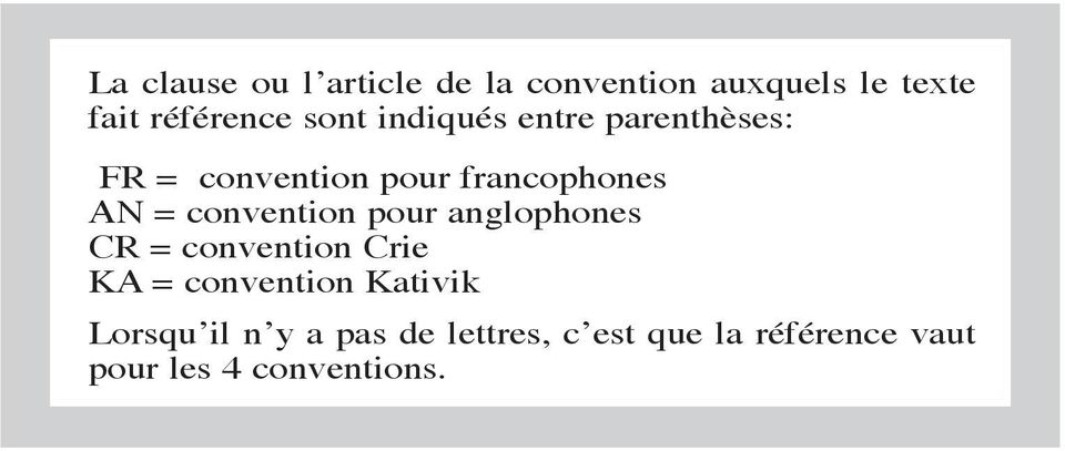 convention pour anglophones CR = convention Crie KA = convention Kativik