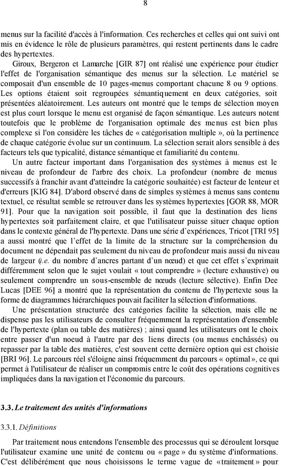 Le matériel se composait d'un ensemble de 10 pages-menus comportant chacune 8 ou 9 options. Les options étaient soit regroupées sémantiquement en deux catégories, soit présentées aléatoirement.