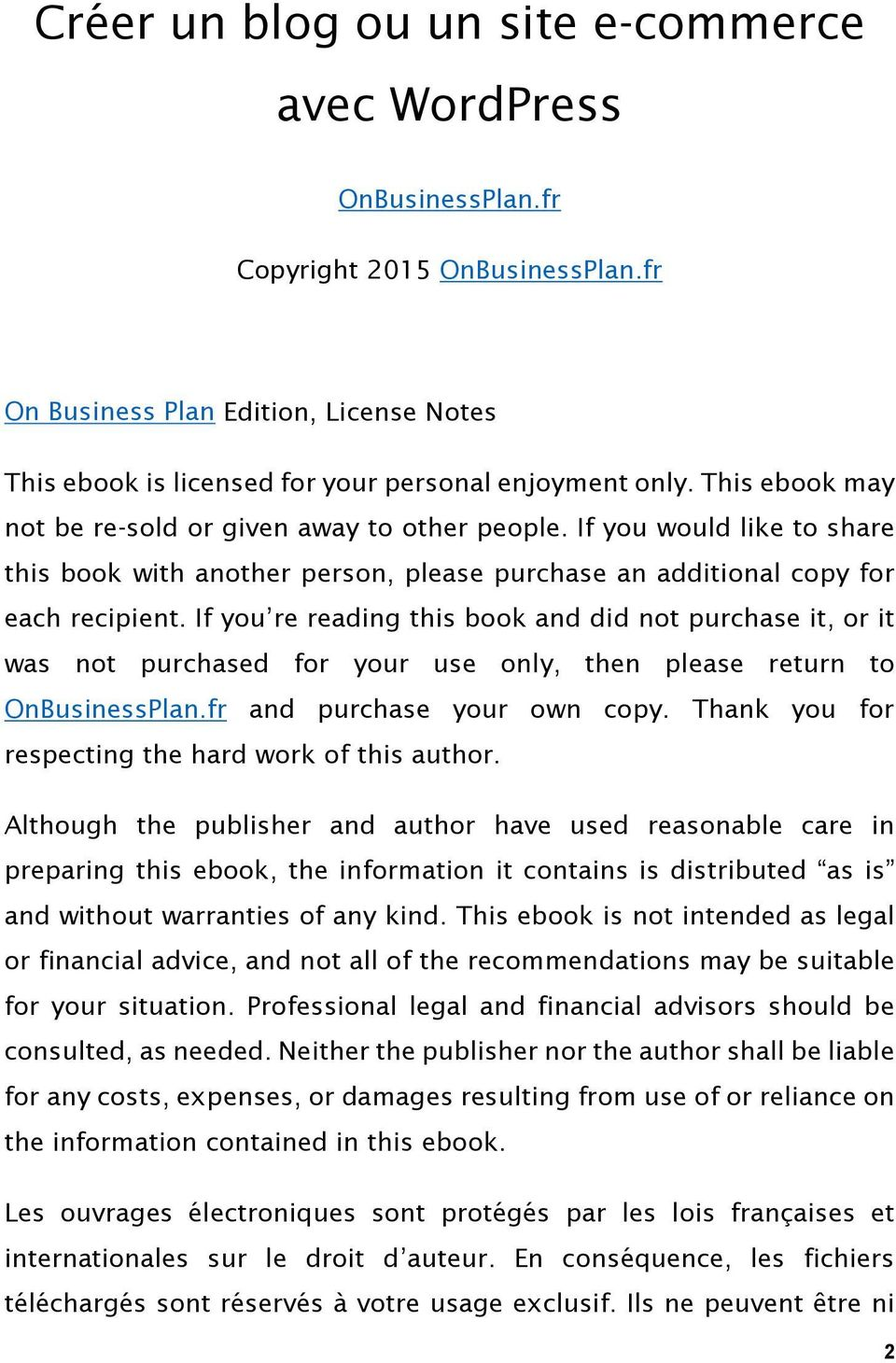 If you re reading this book and did not purchase it, or it was not purchased for your use only, then please return to OnBusinessPlan.fr and purchase your own copy.