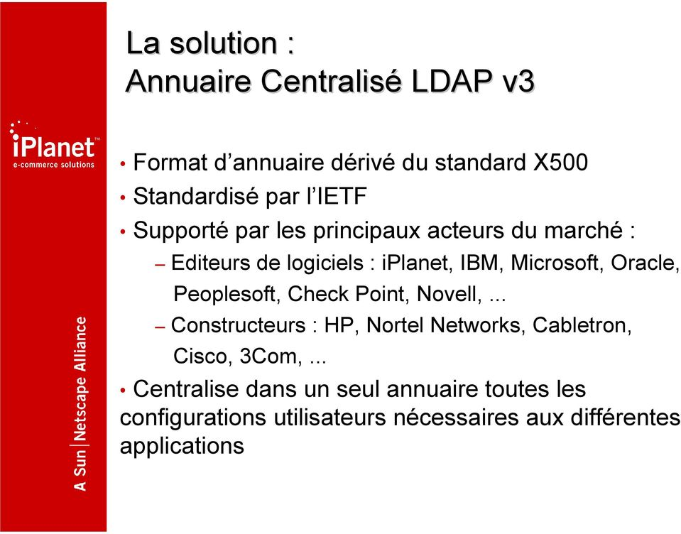 Oracle, Peoplesoft, Check Point, Novell,... Constructeurs : HP, Nortel Networks, Cabletron, Cisco, 3Com,.