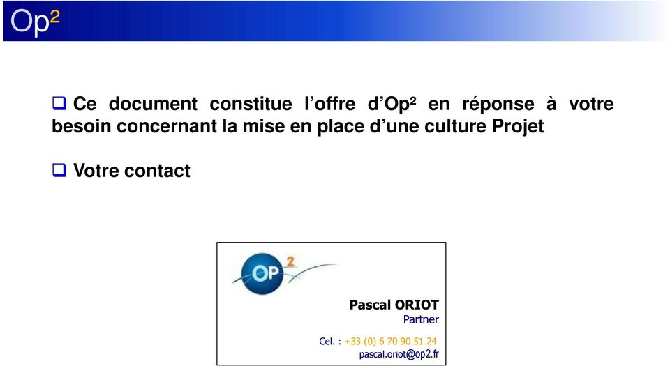 culture Projet Votre contact Pascal ORIOT Partner