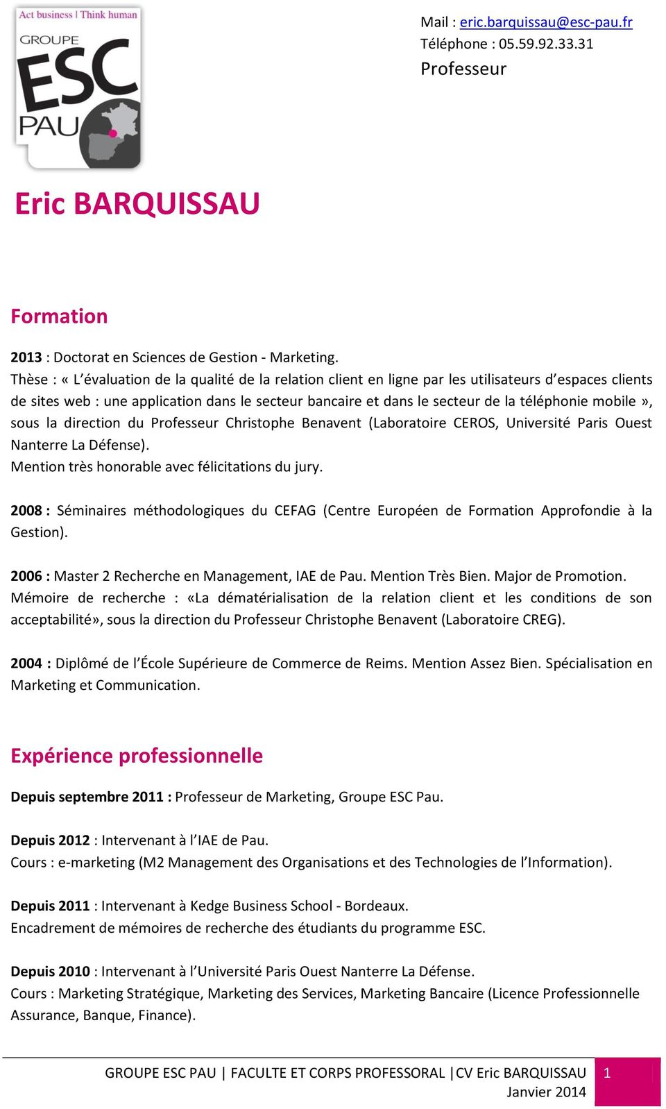 mobile», sous la direction du Professeur Christophe Benavent (Laboratoire CEROS, Université Paris Ouest Nanterre La Défense). Mention très honorable avec félicitations du jury.