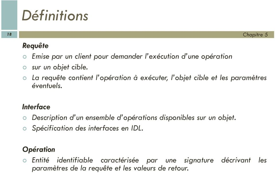 Interface Description d un ensemble d opérations disponibles sur un objet.