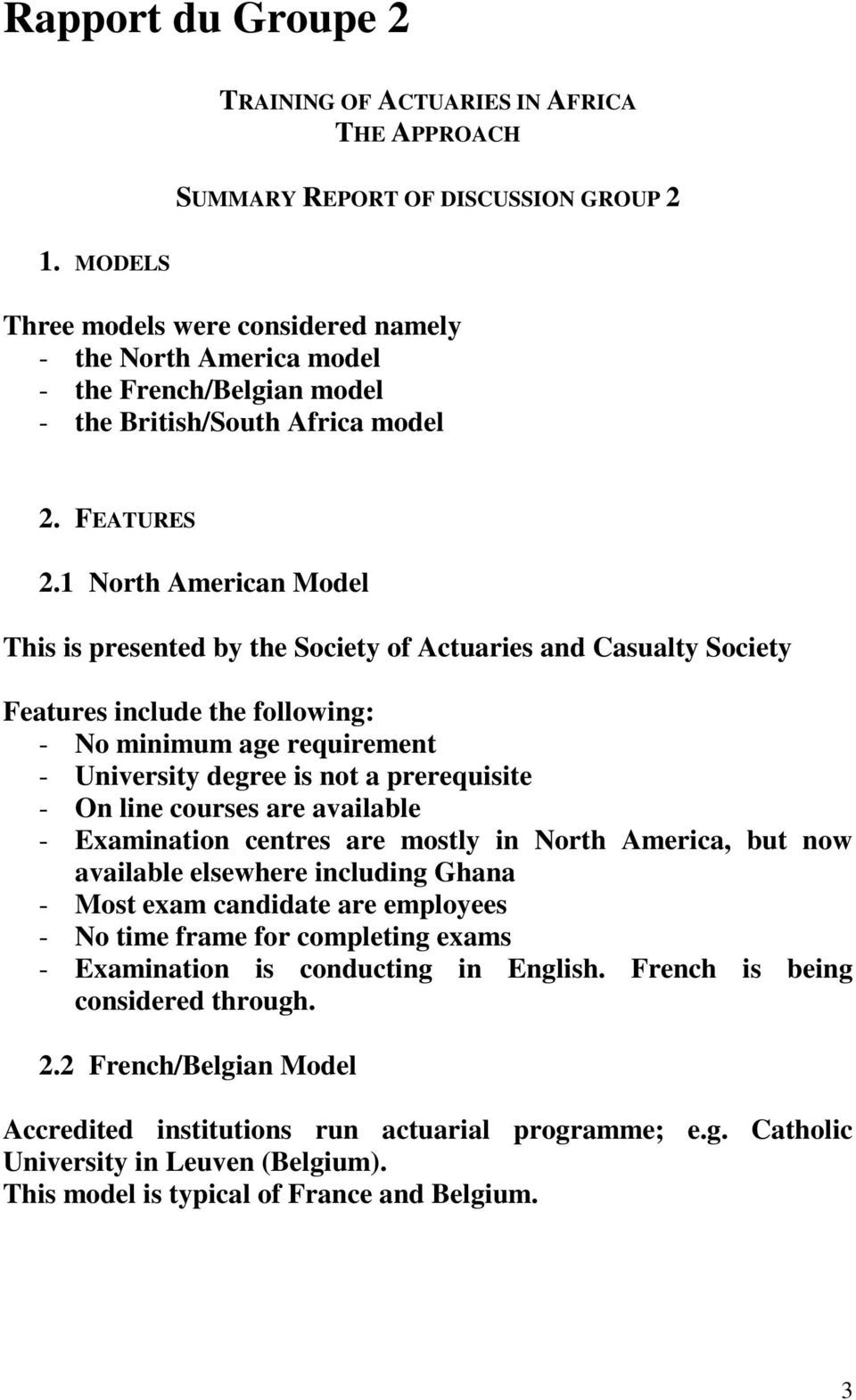 1 North American Model This is presented by the Society of Actuaries and Casualty Society Features include the following: - No minimum age requirement - University degree is not a prerequisite - On