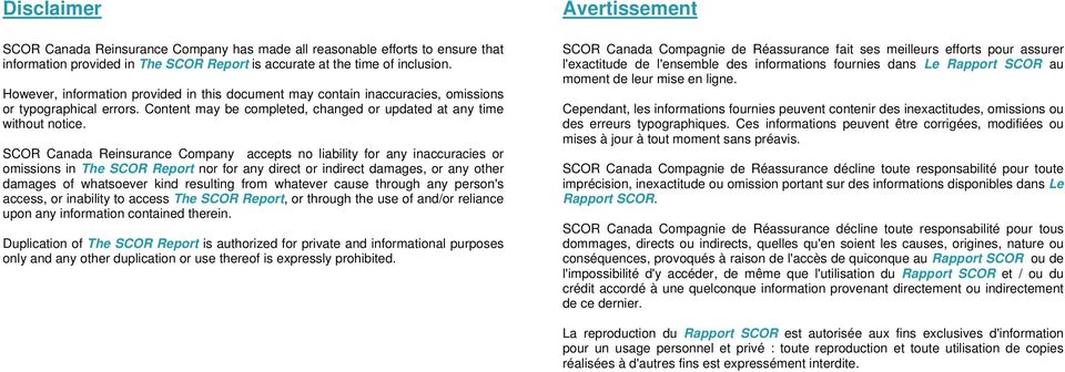 SCOR Canada Reinsurance Company accepts no liability for any inaccuracies or omissions in The SCOR Report nor for any direct or indirect damages, or any other damages of whatsoever kind resulting
