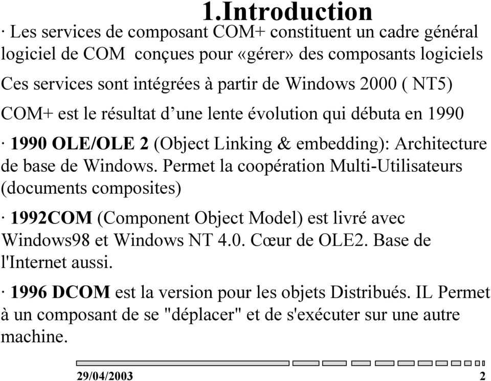 Windows. Permet la coopération Multi-Utilisateurs (documents composites) 1992COM (Component Object Model) est livré avec Windows98 et Windows NT 4.0. Cœur de OLE2.