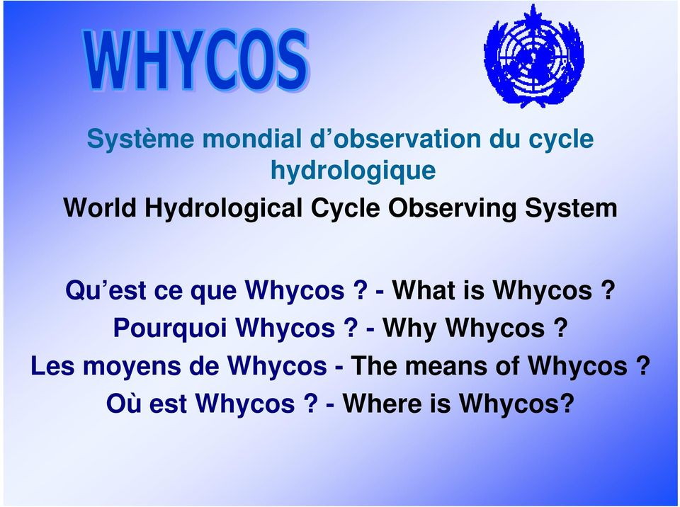- What is Whycos? Pourquoi Whycos? - Why Whycos?