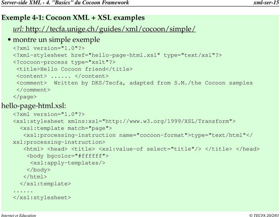 "M./the Cocoon samples </comment> </page> hello-page-html.xsl: <?xml version=""1.0""?> <xsl:stylesheet xmlns:xsl=""http://www.w3."