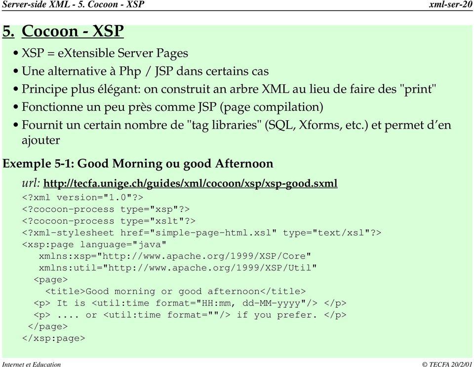 "(page compilation) Fournit un certain nombre de ""tag libraries"" (SQL, Xforms, etc.) et permet d en ajouter Exemple 5-1: Good Morning ou good Afternoon url: http://tecfa.unige."