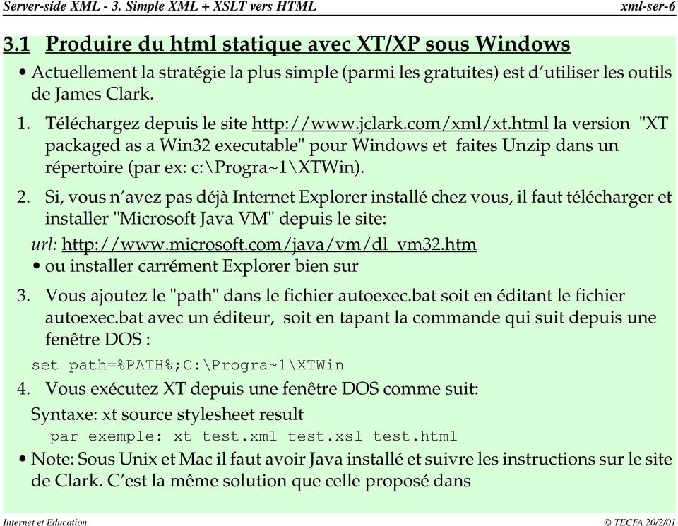 "jclark.com/xml/xt.html la version ""XT packaged as a Win32 executable"" pour Windows et faites Unzip dans un répertoire (par ex: c:\progra~1\xtwin). 2."