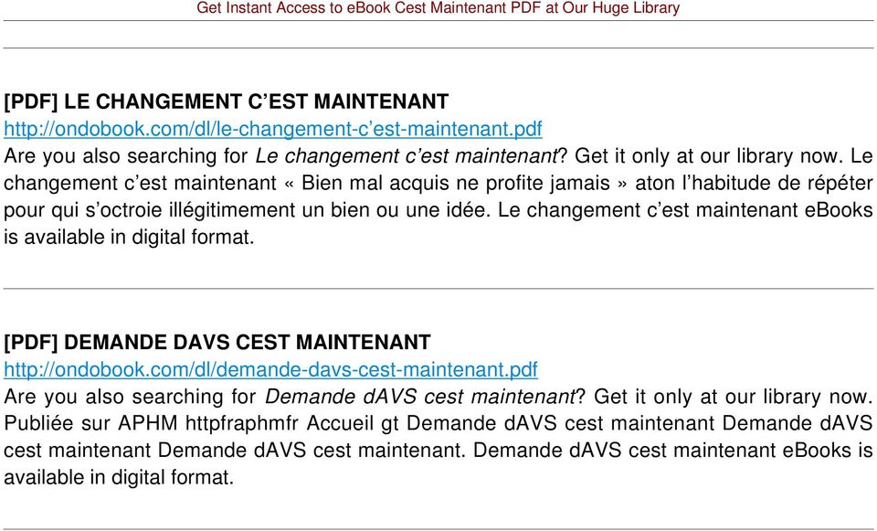 Le changement c est maintenant ebooks is available in digital format. [PDF] DEMANDE DAVS CEST MAINTENANT http://ondobook.com/dl/demande-davs-cest-maintenant.