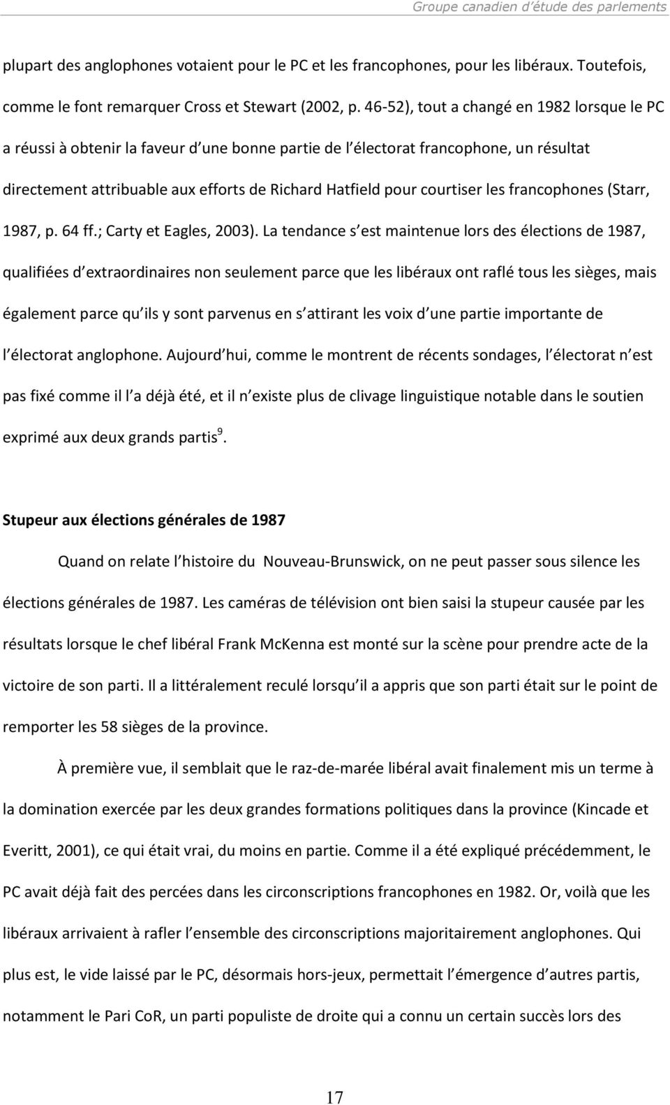 courtiser les francophones (Starr, 1987, p. 64 ff.; Carty et Eagles, 2003).