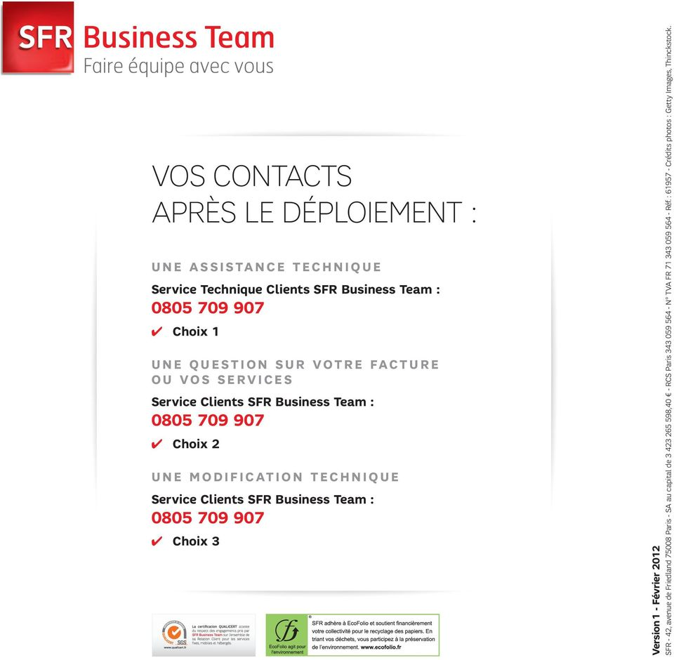 Service Clients SFR Business Team : 0805 709 907 Choix 3 Version 1 - Février 2012 SFR - 42, avenue de Friedland 75008 Paris - SA au