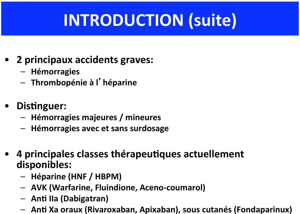 classes thérapeuhques actuellement disponibles: Héparine (HNF / HBPM) AVK (Warfarine,