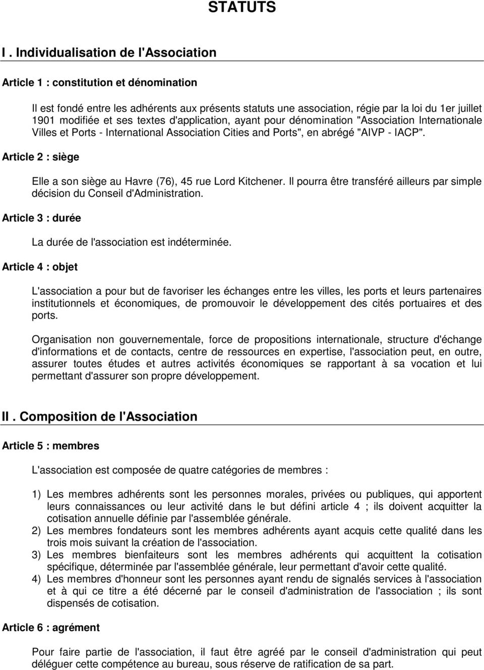 "textes d'application, ayant pour dénomination ""Association Internationale Villes et Ports - International Association Cities and Ports"", en abrégé ""AIVP - IACP""."