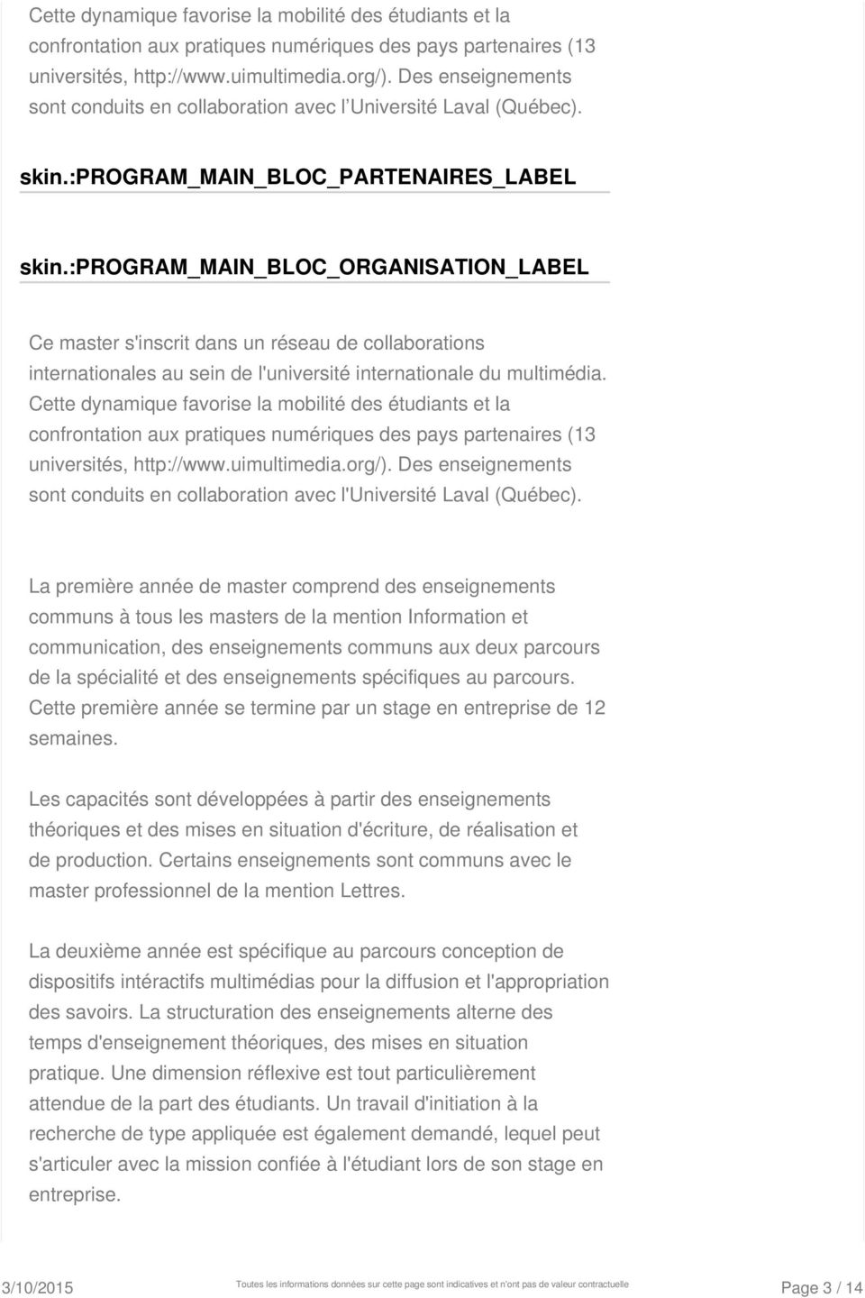 :program_main_bloc_organisation_label Ce master s'inscrit dans un réseau de collaborations internationales au sein de l'université internationale du multimédia.