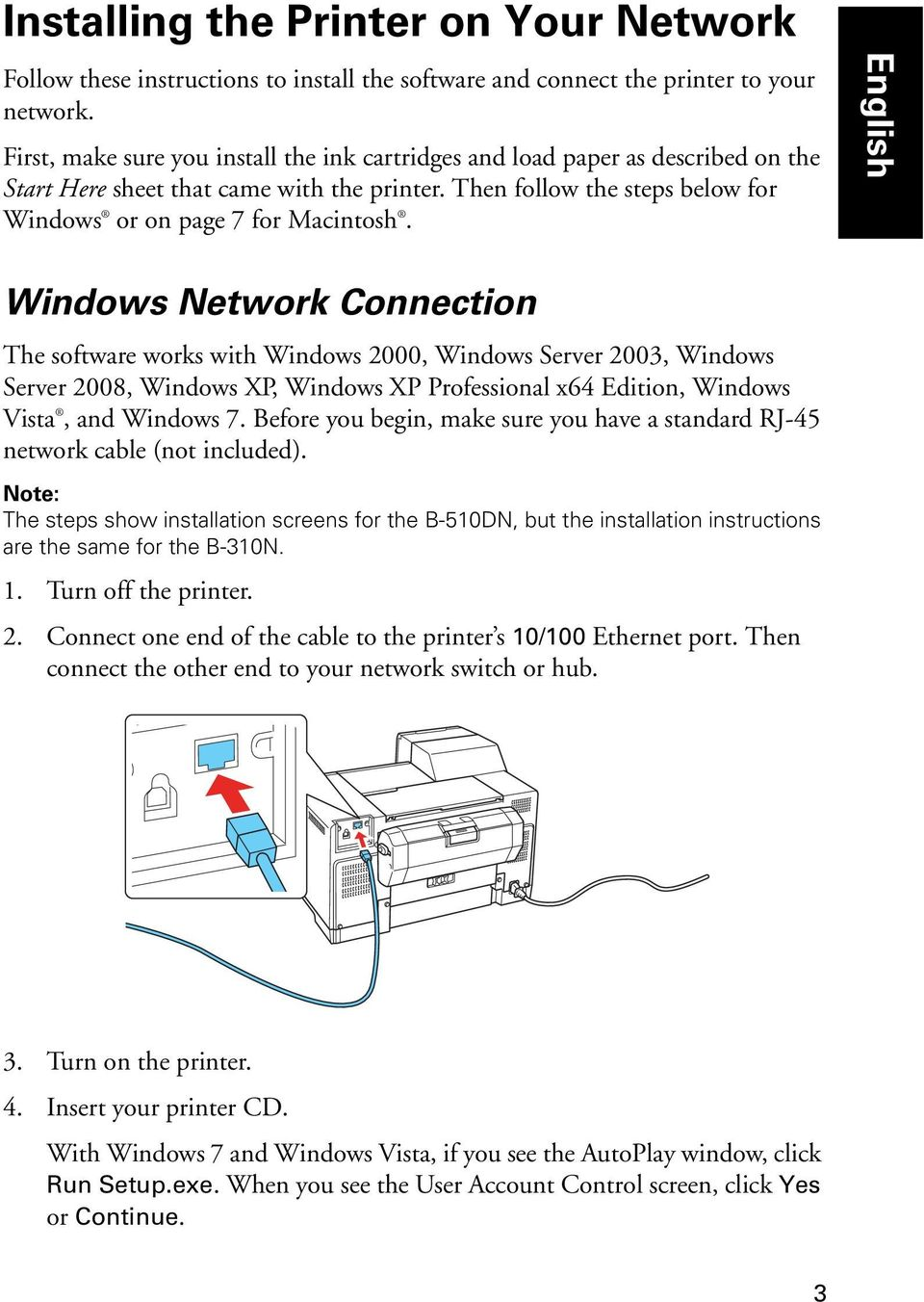 English Windows Network Connection The software works with Windows 2000, Windows Server 2003, Windows Server 2008, Windows XP, Windows XP Professional x64 Edition, Windows Vista, and Windows 7.