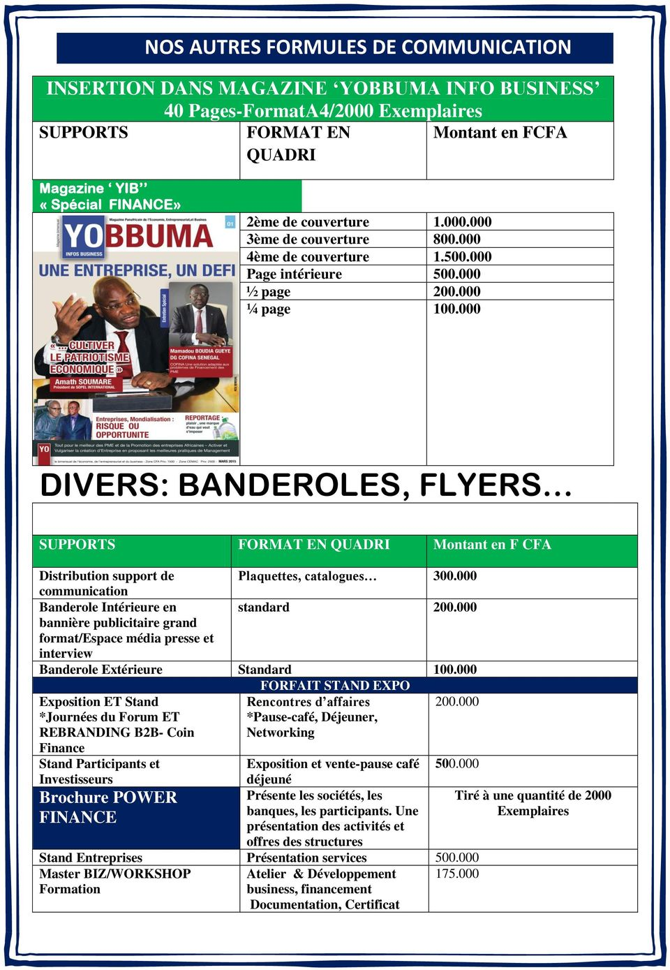 000 DIVERS: BANDEROLES, FLYERS SUPPORTS FORMAT EN QUADRI Montant en F CFA Distribution support de Plaquettes, catalogues 300.000 communication Banderole Intérieure en standard 200.
