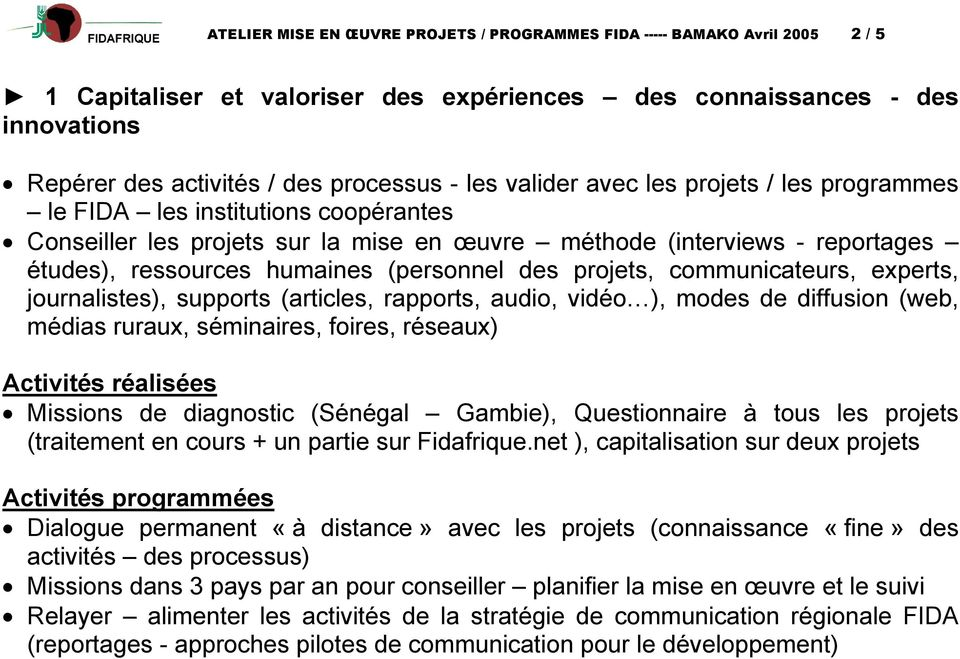 des projets, communicateurs, experts, journalistes), supports (articles, rapports, audio, vidéo ), modes de diffusion (web, médias ruraux, séminaires, foires, réseaux) Missions de diagnostic (Sénégal