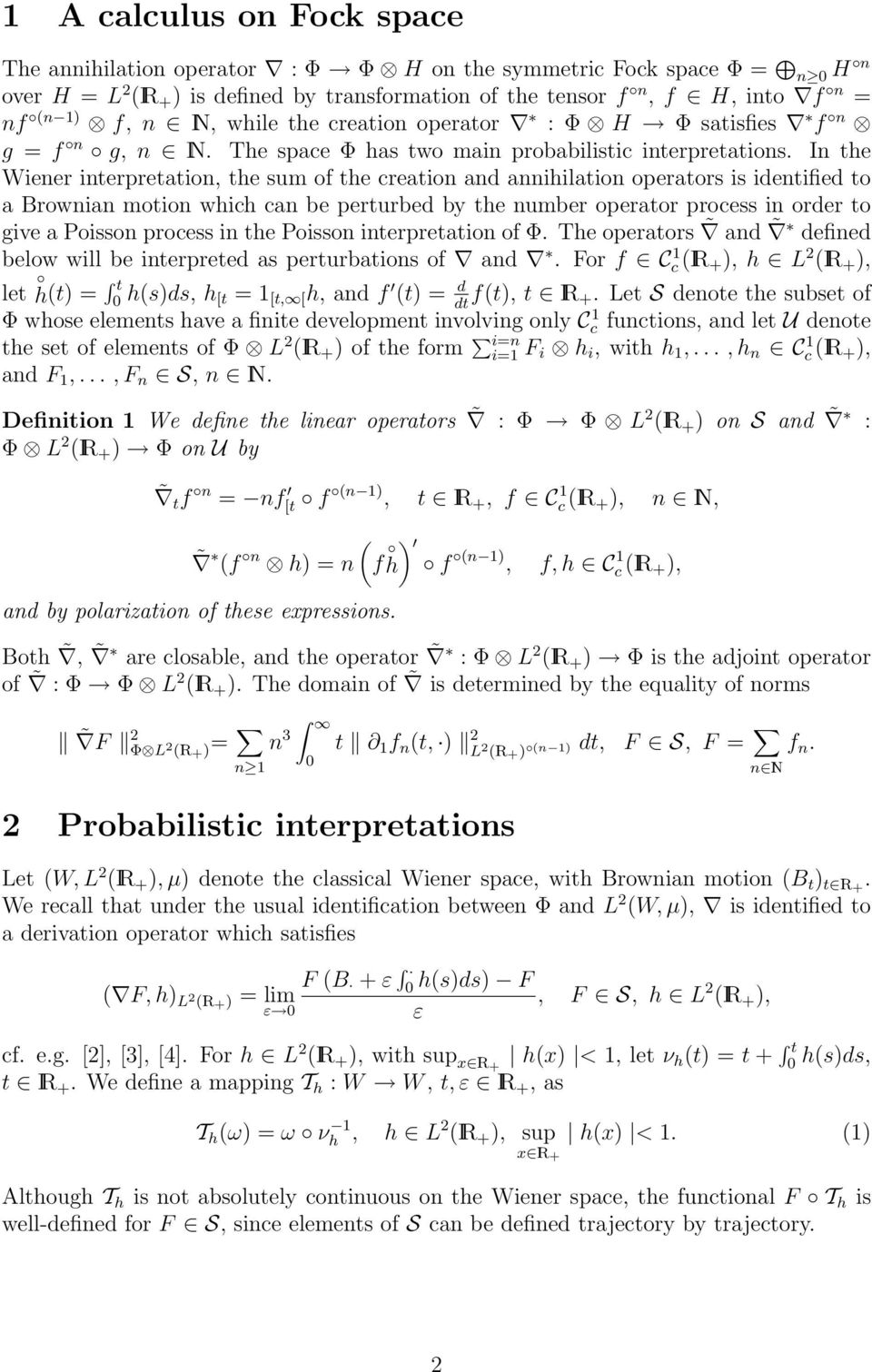 In the Wiener interpretation, the sum of the creation and annihilation operators is identified to a Brownian motion which can be perturbed by the number operator process in order to give a Poisson