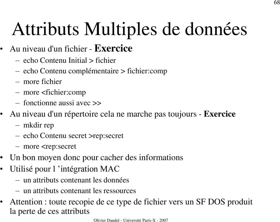 Contenu secret >rep:secret more <rep:secret Un bon moyen donc pour cacher des informations Utilisé pour l intégration MAC un attributs