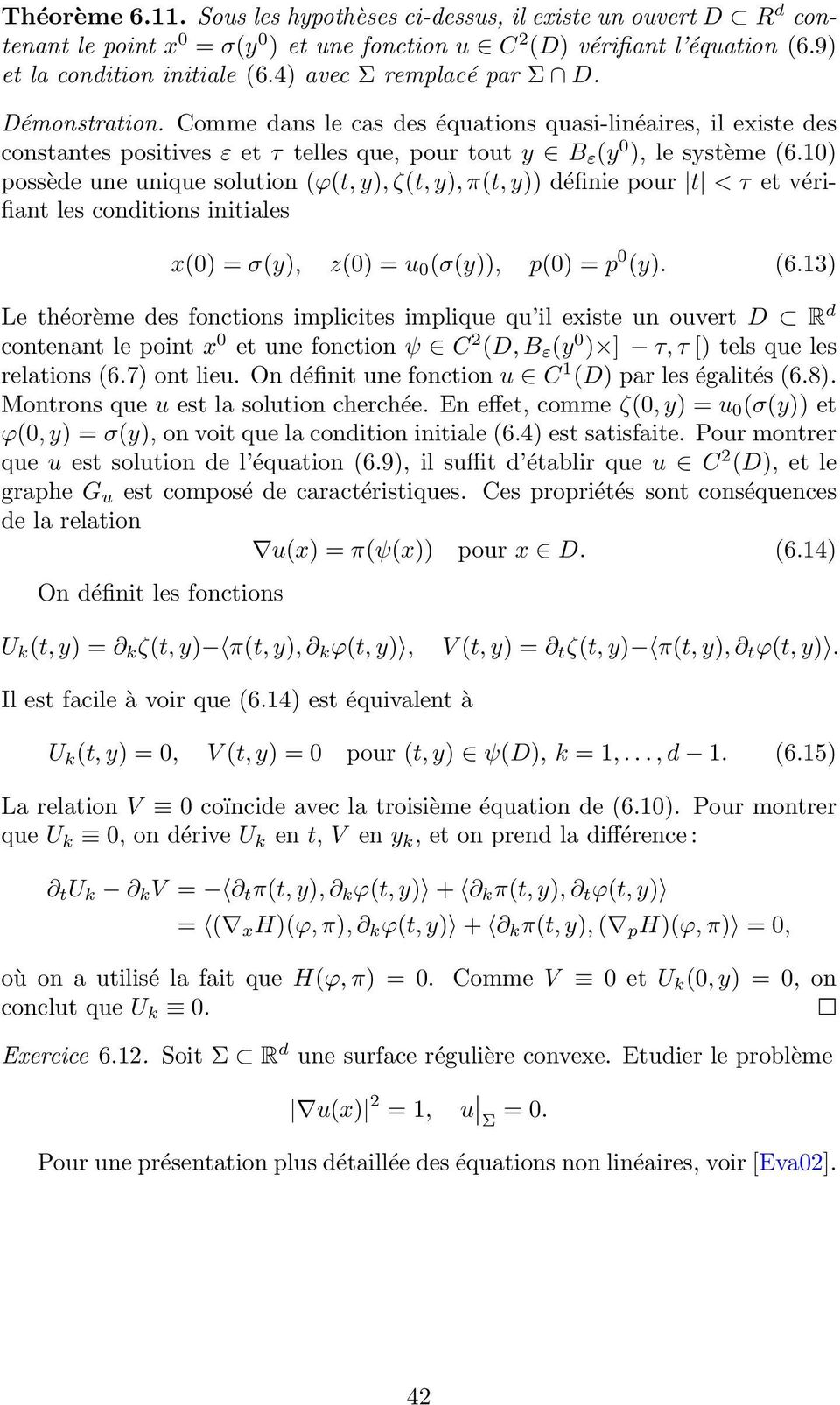 10) possèe une unique solution (ϕ(t, y),ζ(t, y),π(t, y)) éfinie pour t <τ et vérifiant les conitions initiales x(0) = σ(y), z(0) = u 0 (σ(y)), p(0) = p 0 (y). (6.