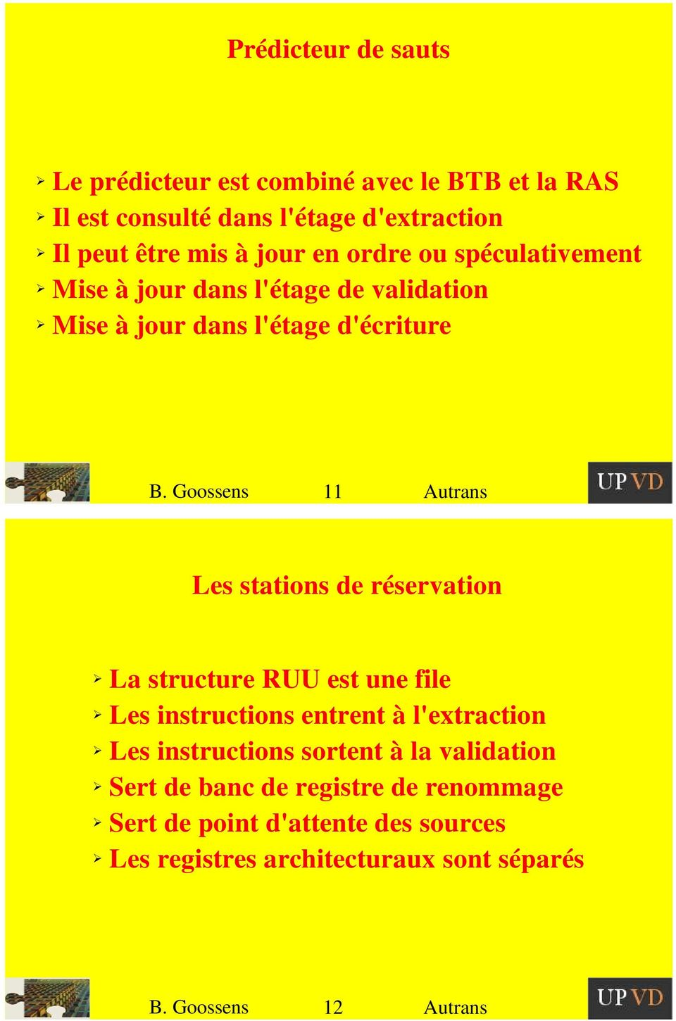 Goossens 11 Autrans Les stations de réservation La structure RUU est une file Les instructions entrent à l'extraction Les instructions