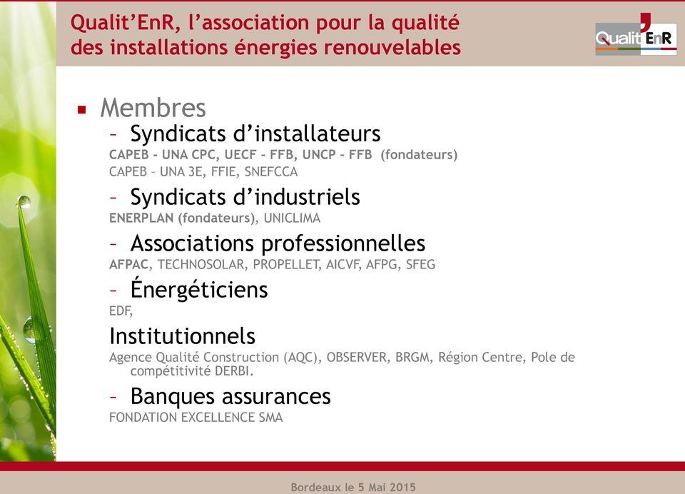 Associations professionnelles AFPAC, TECHNOSOLAR, PROPELLET, AICVF, AFPG, SFEG Énergéticiens EDF, Institutionnels Agence