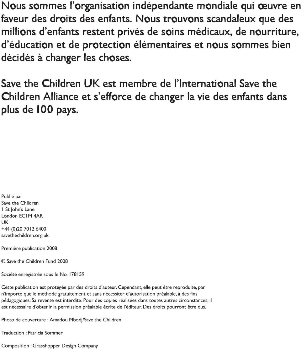 Save the Children UK est membre de l International Save the Children Alliance et s efforce de changer la vie des enfants dans plus de 100 pays.