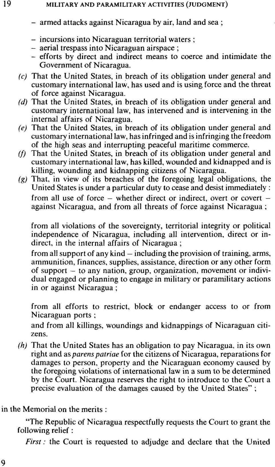 (c) That the United States, in breach of its obligation under general and customary international law, has used and is using force and the threat of force against Nicaragua.