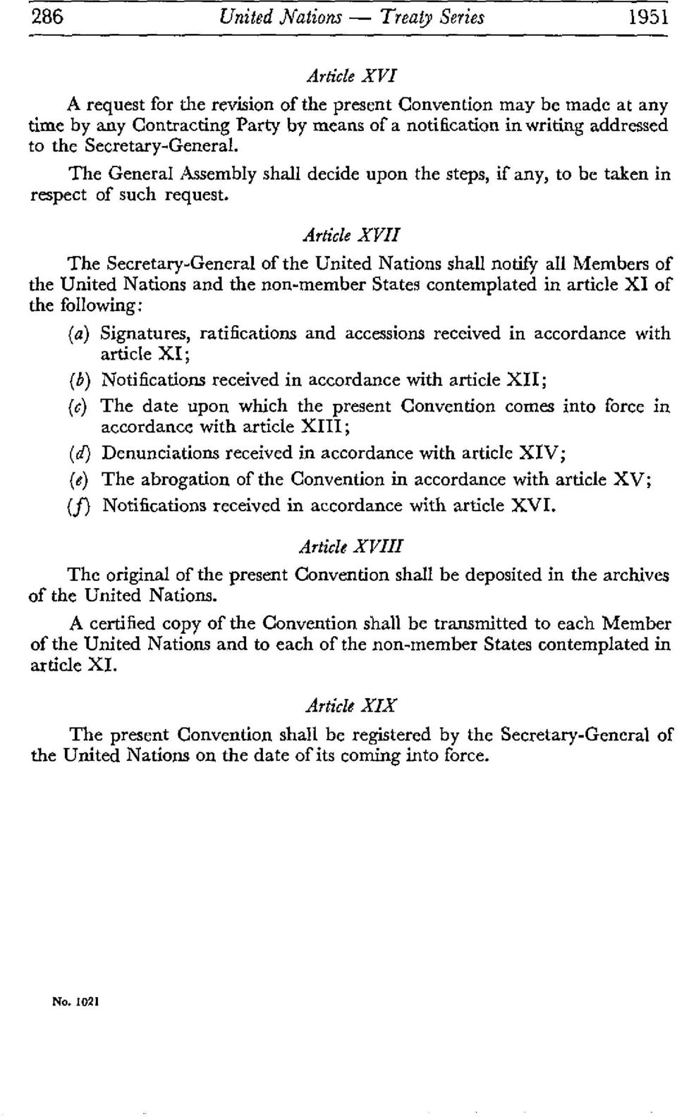 Article XVII The Secretary-General of the United Nations shall notify all Members of the United Nations and the non-member States contemplated in article XI of the following: (a) Signatures,