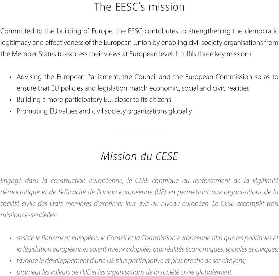It fulfils three key missions: Advising the European Parliament, the Council and the European Commission so as to ensure that EU policies and legislation match economic, social and civic realities