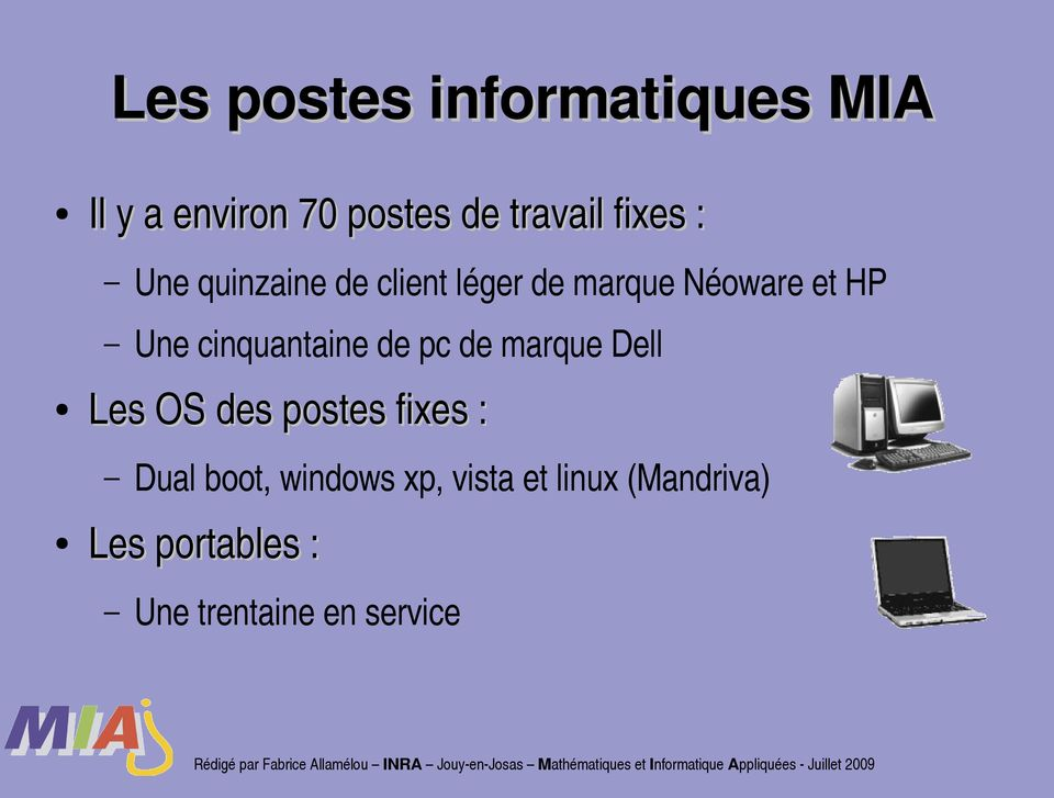 fixes : Dual boot, windows xp, vista et linux (Mandriva) Les portables : Une trentaine en