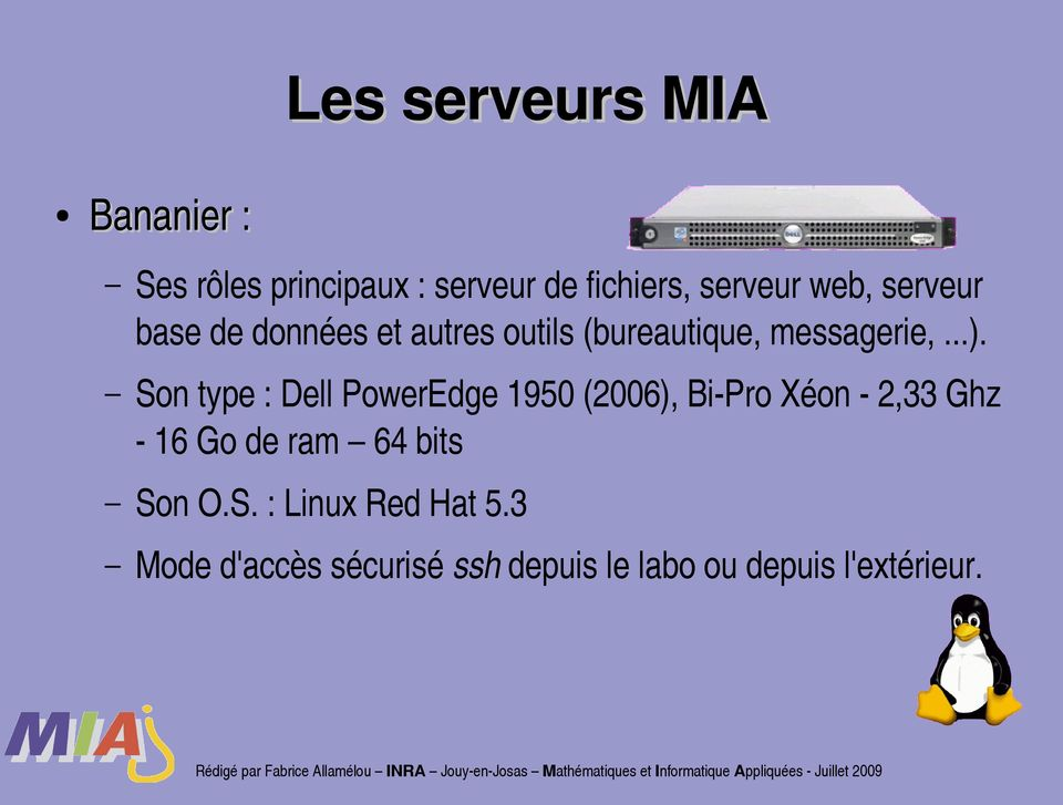 Son type : Dell PowerEdge 1950 (2006), Bi-Pro Xéon - 2,33 Ghz - 16 Go de ram 64 bits Son O.S. : Linux Red Hat 5.