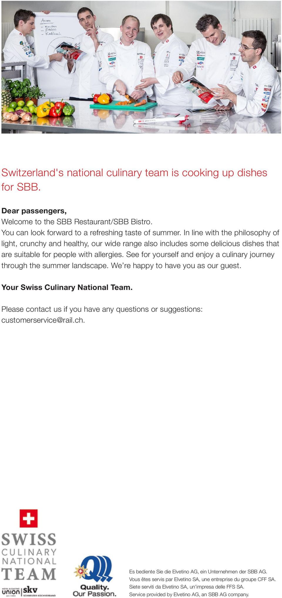 See for yourself and enjoy a culinary journey through the summer landscape. We re happy to have you as our guest. Your Swiss Culinary National Team.