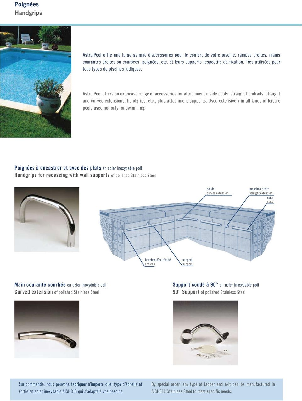 AstralPool offers an extensive range of accessories for attachment inside pools: straight handrails, straight and curved extensions, handgrips, etc., plus attachment supports.