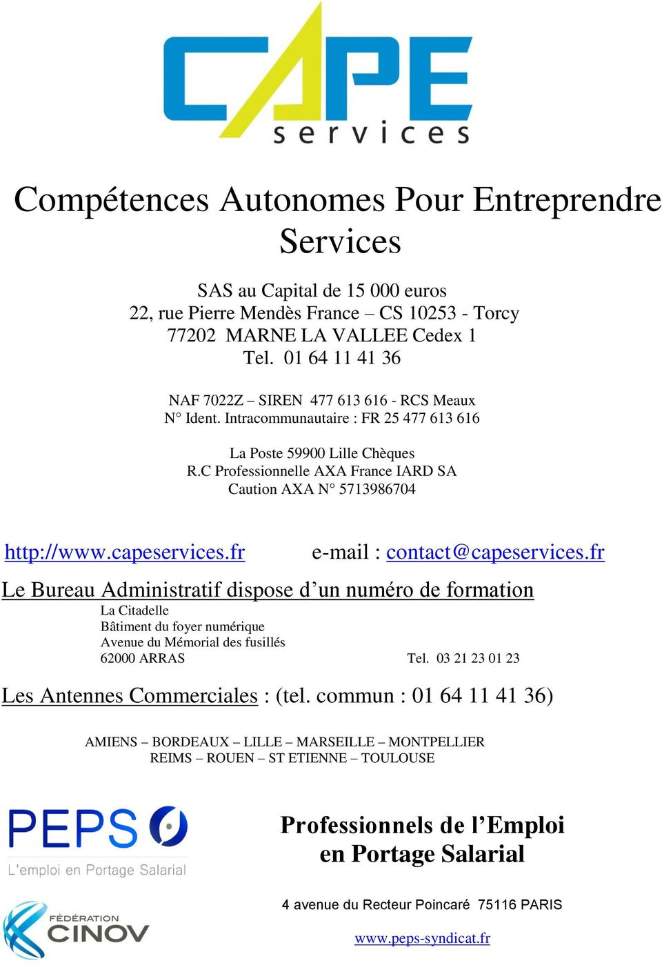 C Professionnelle AXA France IARD SA Caution AXA N 5713986704 http://www.capeservices.fr e-mail : contact@capeservices.