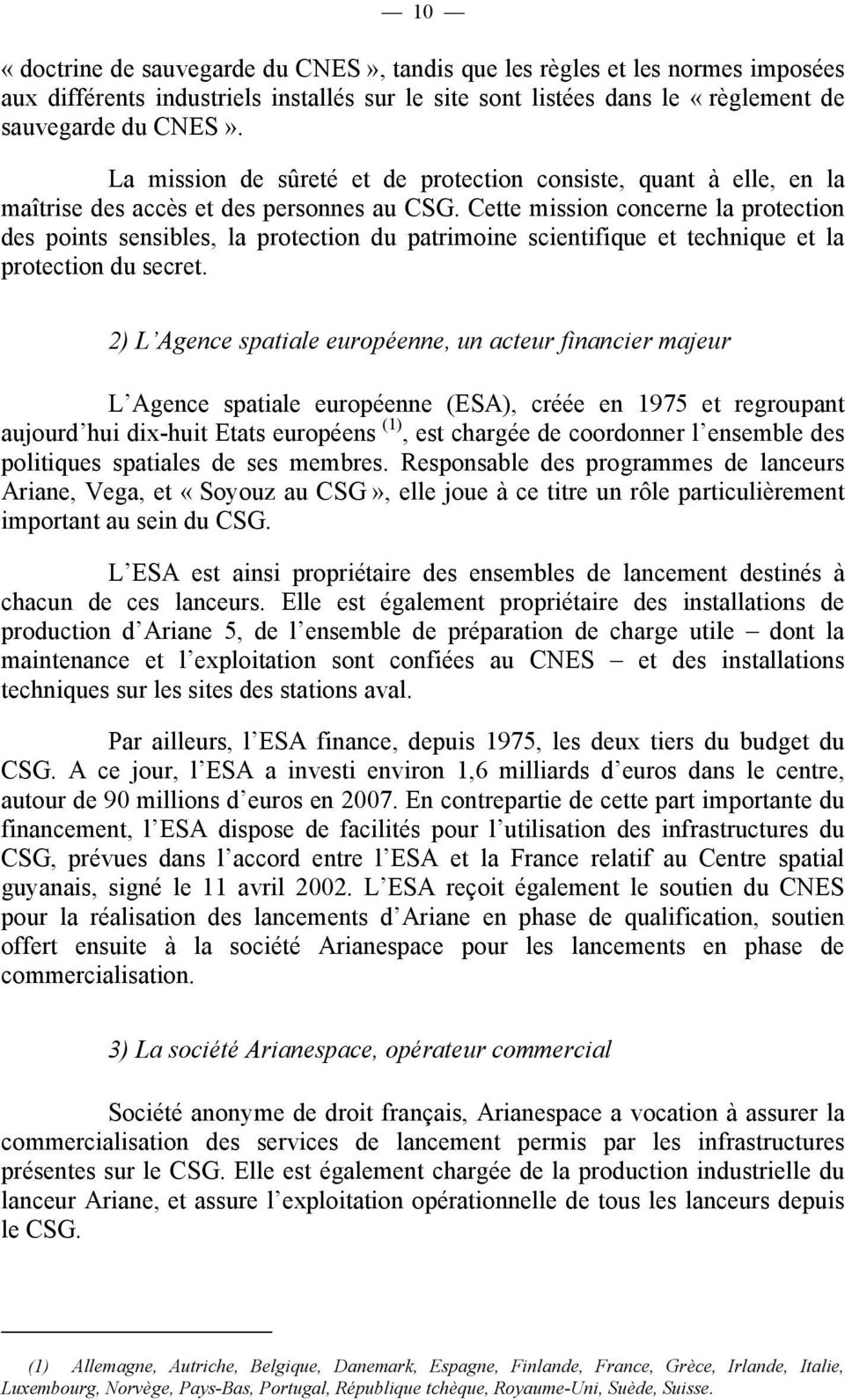 Cette mission concerne la protection des points sensibles, la protection du patrimoine scientifique et technique et la protection du secret.
