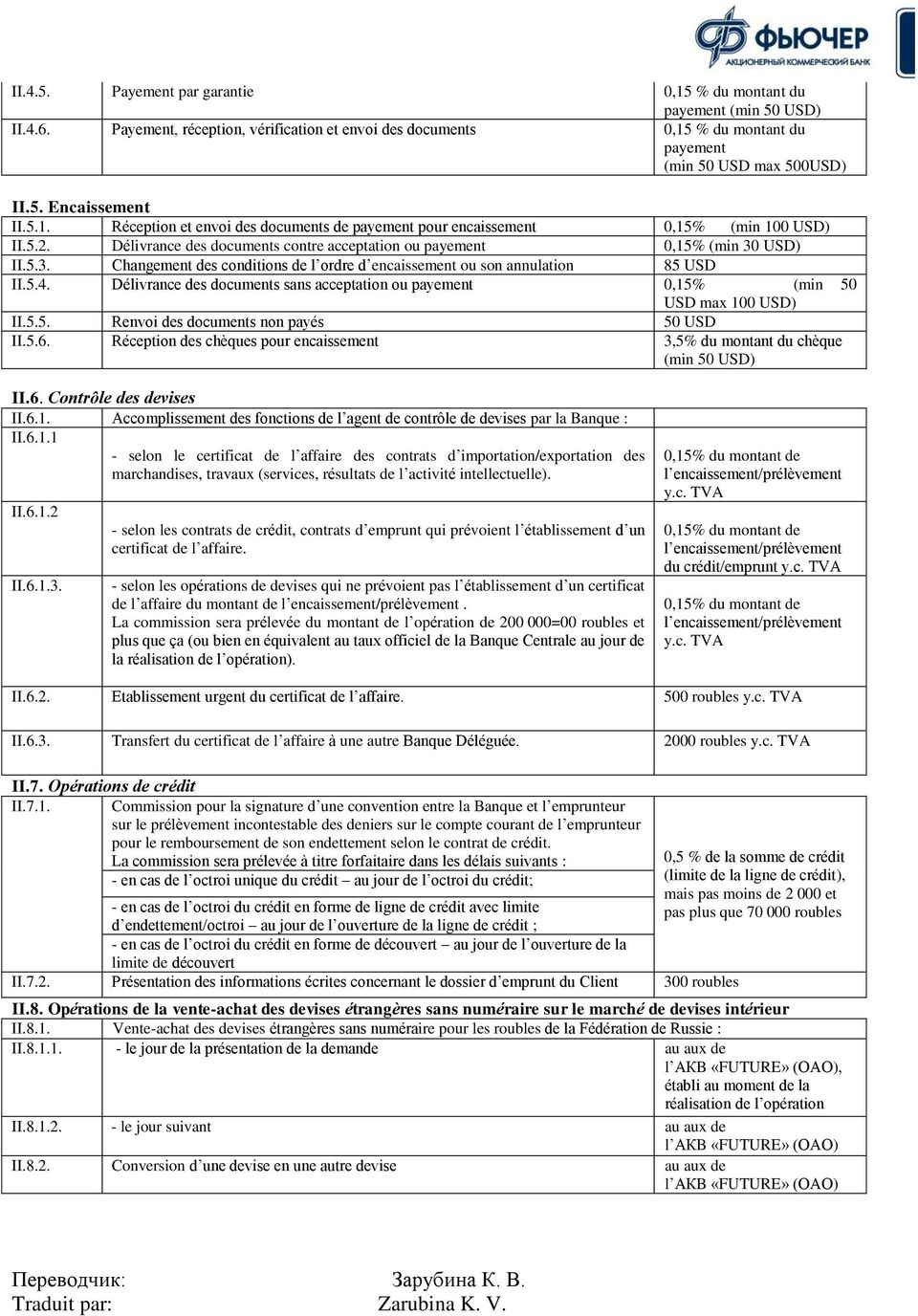 USD) II.5.3. Changement des conditions de l ordre d encaissement ou son annulation 85 USD II.5.4. Délivrance des documents sans acceptation ou payement 0,15% (min 50 USD max 100 USD) II.5.5. Renvoi des documents non payés 50 USD II.