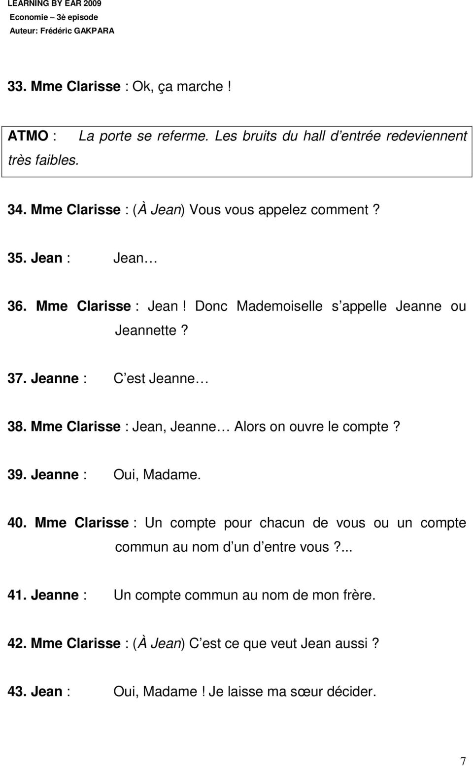 Jeanne : C est Jeanne 38. Mme Clarisse : Jean, Jeanne Alors on ouvre le compte? 39. Jeanne : Oui, Madame. 40.