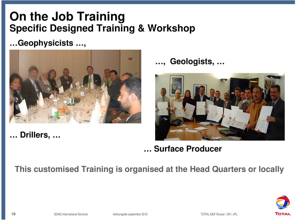 customised Training is organised at the Head Quarters or locally