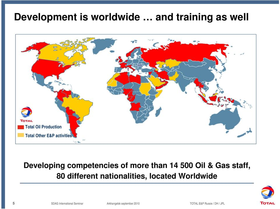 Oil & Gas staff, 80 different nationalities, located Worldwide 5 SDAG