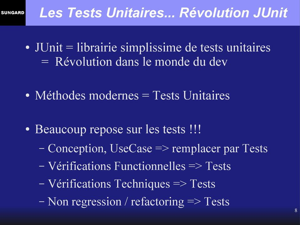 le monde du dev Méthodes modernes = Tests Unitaires Beaucoup repose sur les tests!