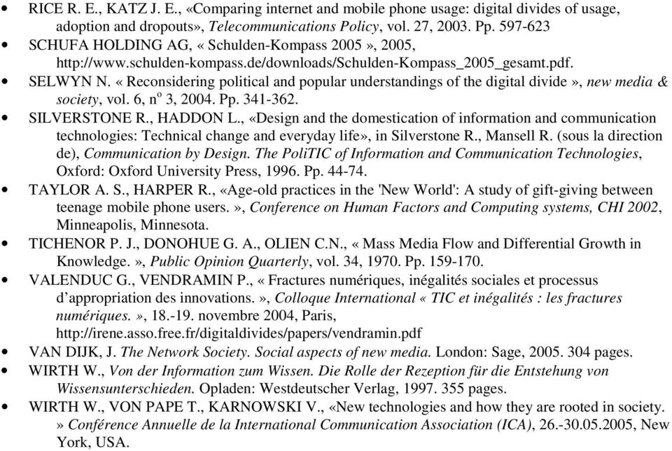 «Reconsidering political and popular understandings of the digital divide», new media & society, vol. 6, n o 3, 2004. Pp. 341-362. SILVERSTONE R., HADDON L.