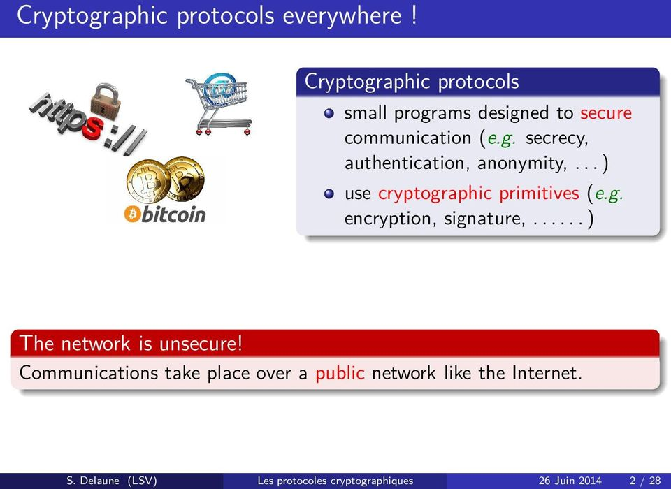 .. ) use cryptographic primitives (e.g. encryption, signature,...... ) The network is unsecure!