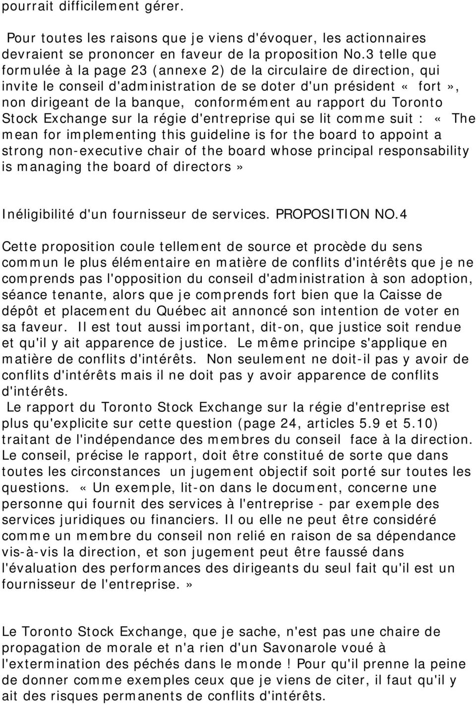 rapport du Toronto Stock Exchange sur la régie d'entreprise qui se lit comme suit : «The mean for implementing this guideline is for the board to appoint a strong non-executive chair of the board