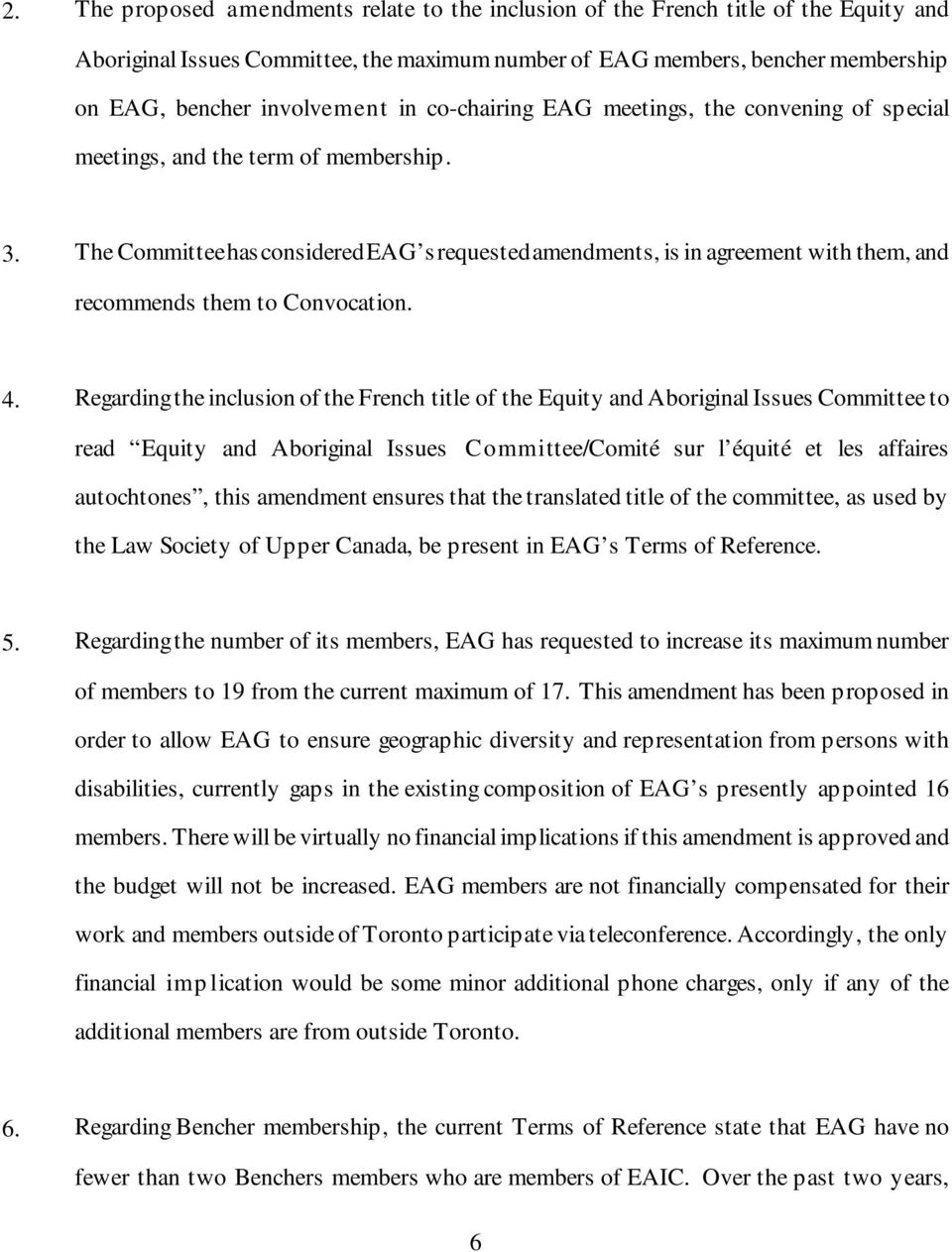 The Committee has considered EAG s requested amendments, is in agreement with them, and recommends them to Convocation. 4.
