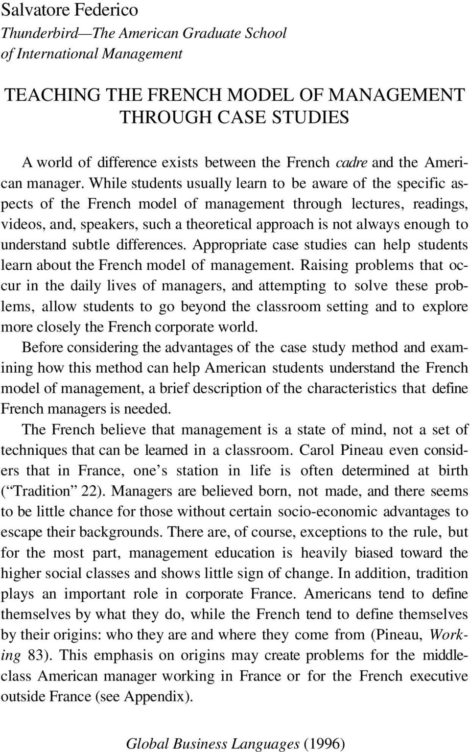 While students usually learn to be aware of the specific aspects of the French model of management through lectures, readings, videos, and, speakers, such a theoretical approach is not always enough