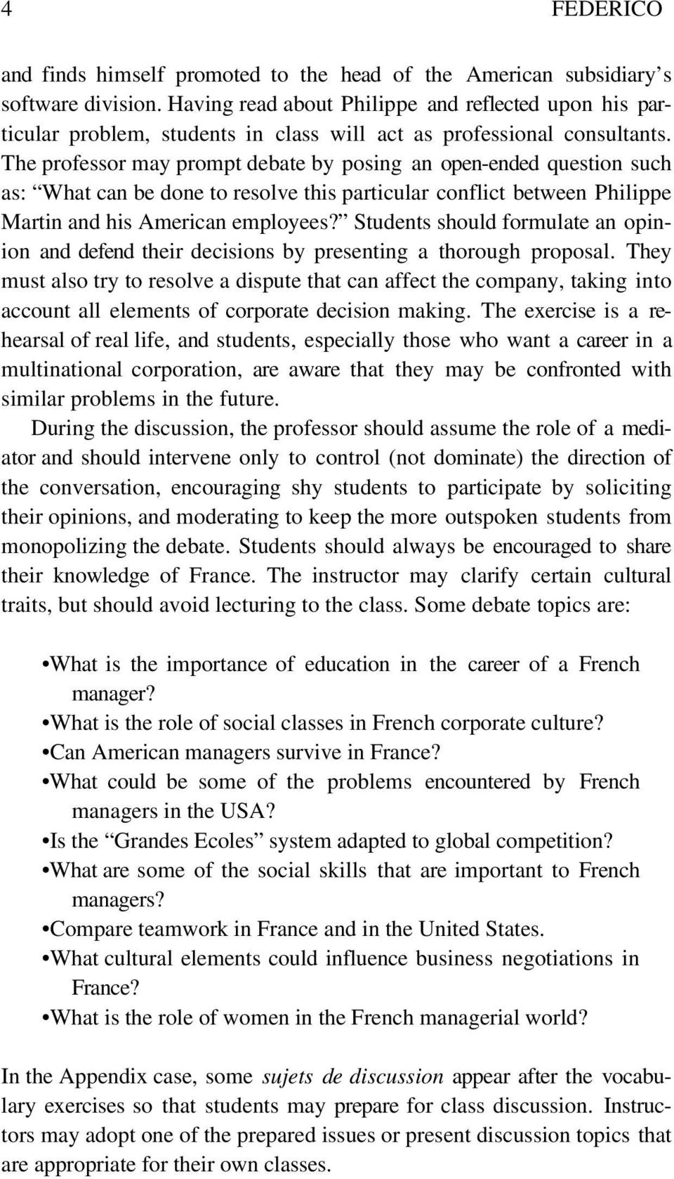 The professor may prompt debate by posing an open-ended question such as: What can be done to resolve this particular conflict between Philippe Martin and his American employees?