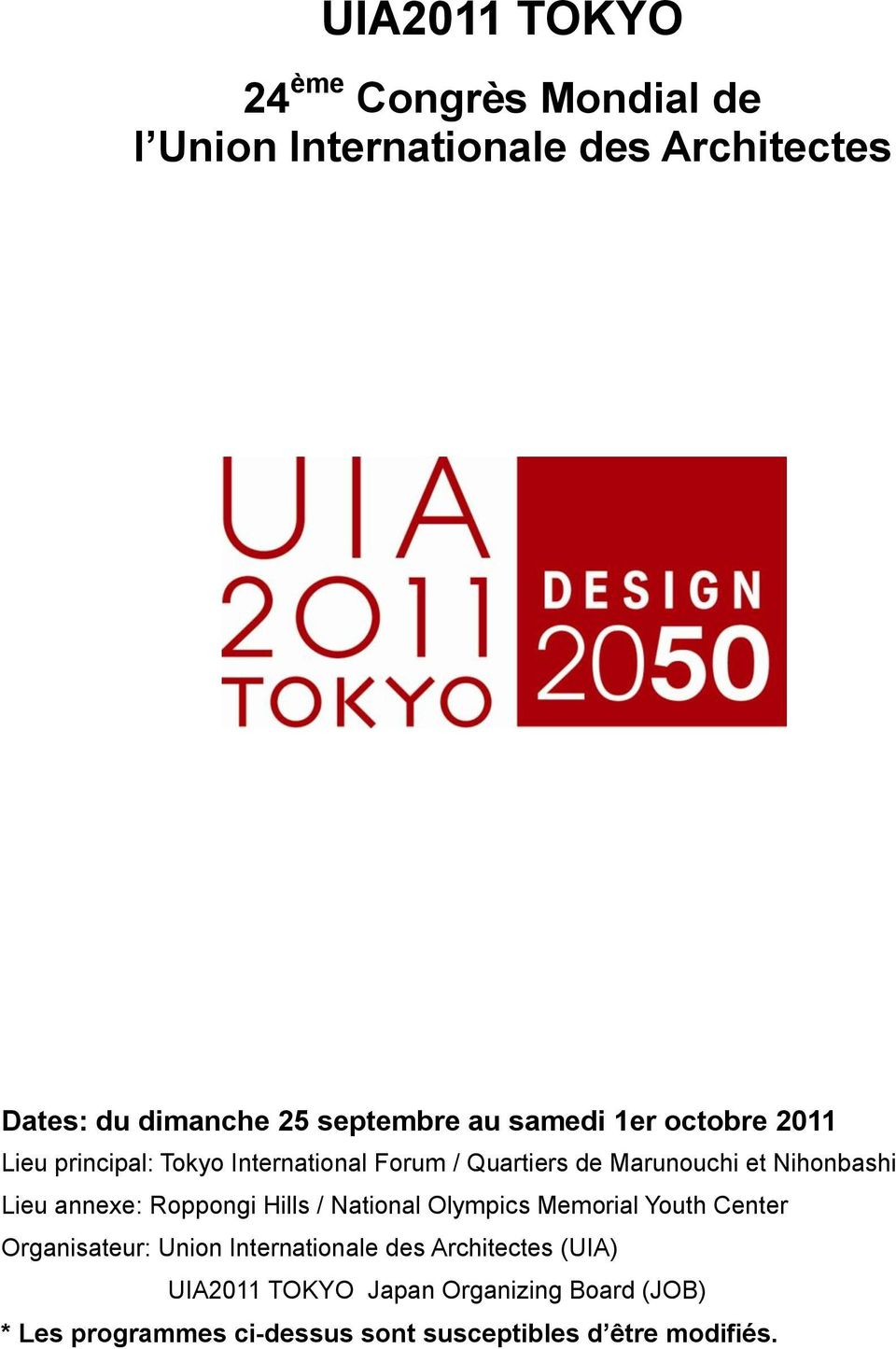 Lieu annexe: Roppongi Hills / National Olympics Memorial Youth Center Organisateur: Union Internationale des